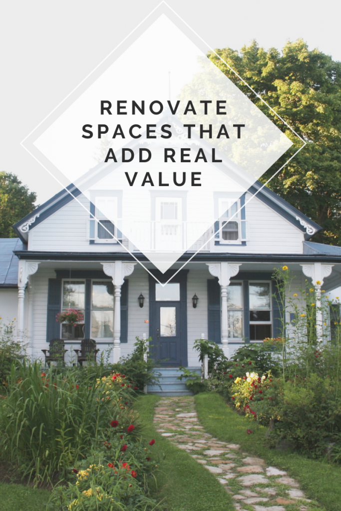 Renovate spaces that add real value